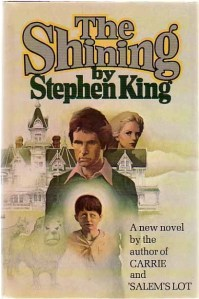 The original cover of The Shining. Published in 1977, it was King's third published novel and first hardcover bestseller. The setting and characters were based on personal experiences, including King's visit to The Stanley Hotel in Colorado and his recovery from alcoholism.